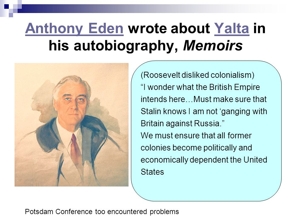 Anthony Eden wrote about Yalta in his autobiography, Memoirs