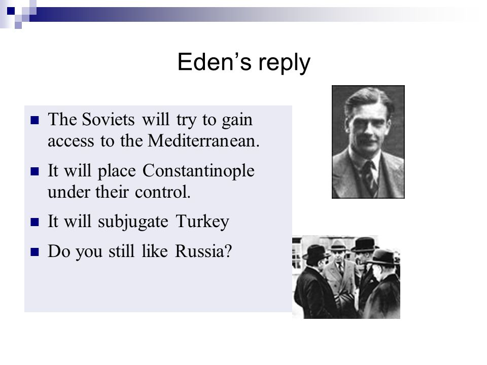 Eden's reply The Soviets will try to gain access to the Mediterranean.