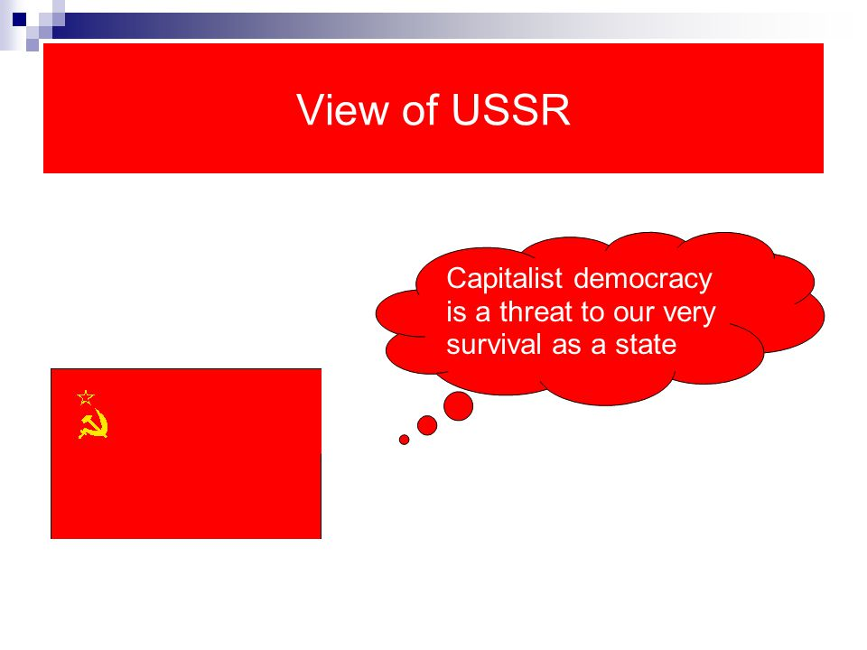 View of USSR Capitalist democracy is a threat to our very survival as a state