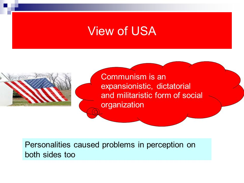 View of USA Communism is an expansionistic, dictatorial and militaristic form of social organization.