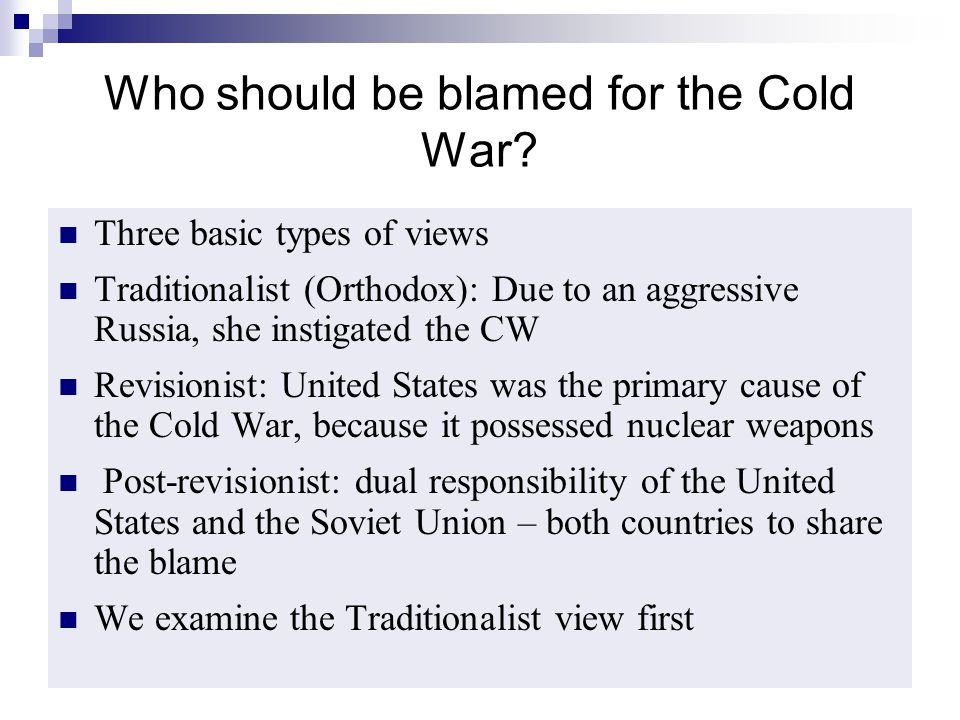 who was responsible for the start of the cold war? essay Omni in the news dick's peace culture newsletters essays  leaders and  their uncritical populations on both sides reduced the cold war to a struggle   then in 1945 began the forty-five year period of the great red scare cold war   the us was more responsible for the ways in which the cold war developed, .
