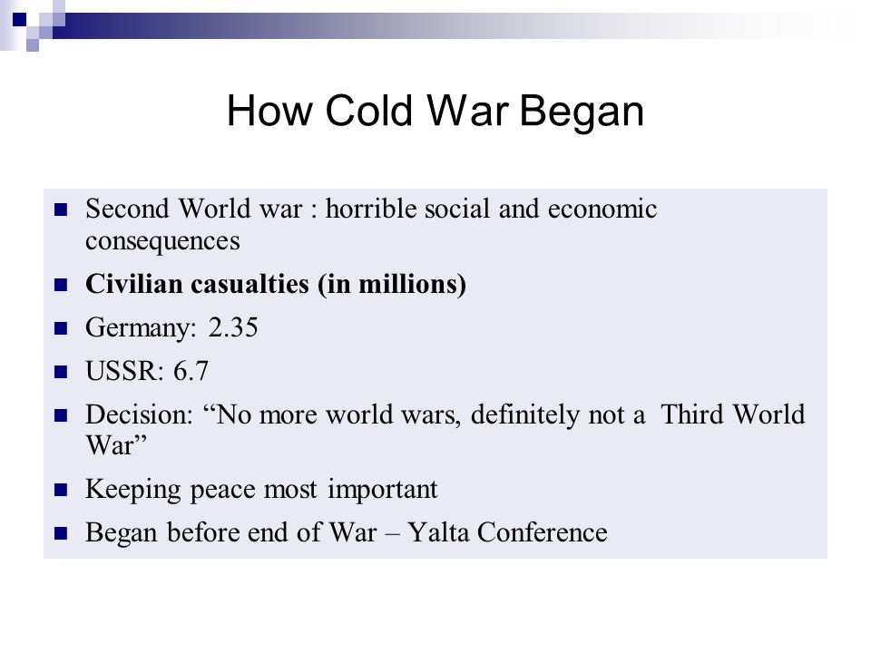 How Cold War Began Second World war : horrible social and economic consequences. Civilian casualties (in millions)