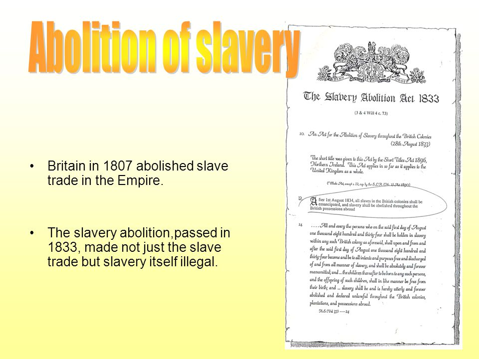 Abolition of slavery Britain in 1807 abolished slave trade in the Empire.