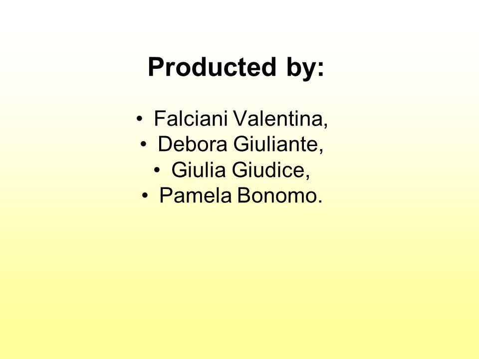 Producted by: Falciani Valentina, Debora Giuliante, Giulia Giudice,