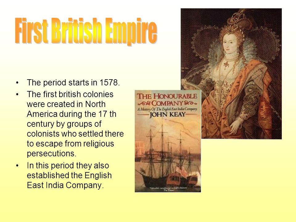 First British Empire The period starts in 1578.