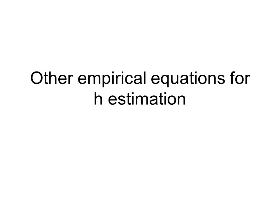 Other empirical equations for h estimation