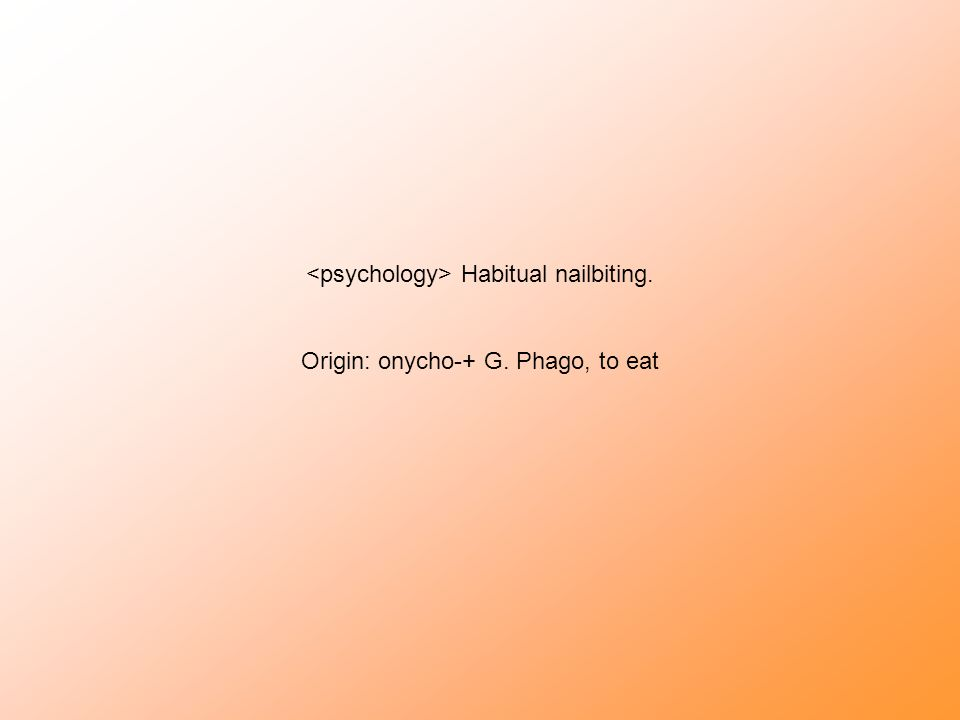 <psychology> Habitual nailbiting.