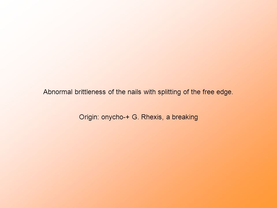 Abnormal brittleness of the nails with splitting of the free edge.