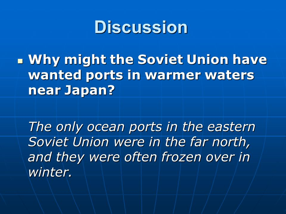 Discussion Why might the Soviet Union have wanted ports in warmer waters near Japan