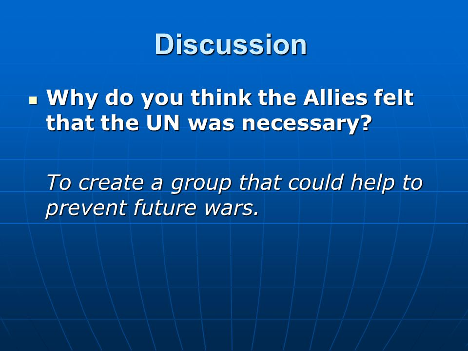 Discussion Why do you think the Allies felt that the UN was necessary