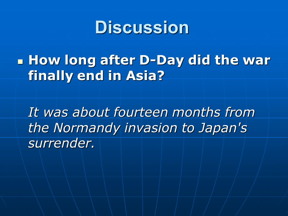 Discussion How long after D-Day did the war finally end in Asia