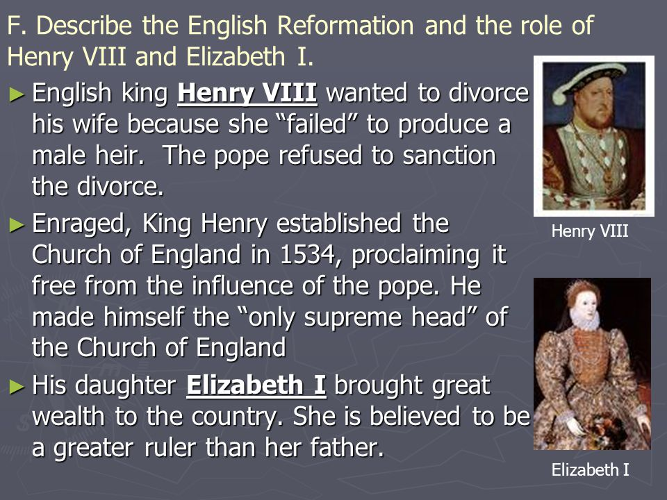 F. Describe the English Reformation and the role of Henry VIII and Elizabeth I.