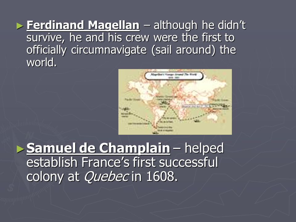 Ferdinand Magellan – although he didn't survive, he and his crew were the first to officially circumnavigate (sail around) the world.