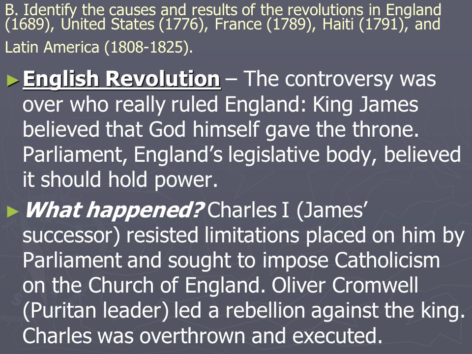 B. Identify the causes and results of the revolutions in England (1689), United States (1776), France (1789), Haiti (1791), and Latin America (1808-1825).