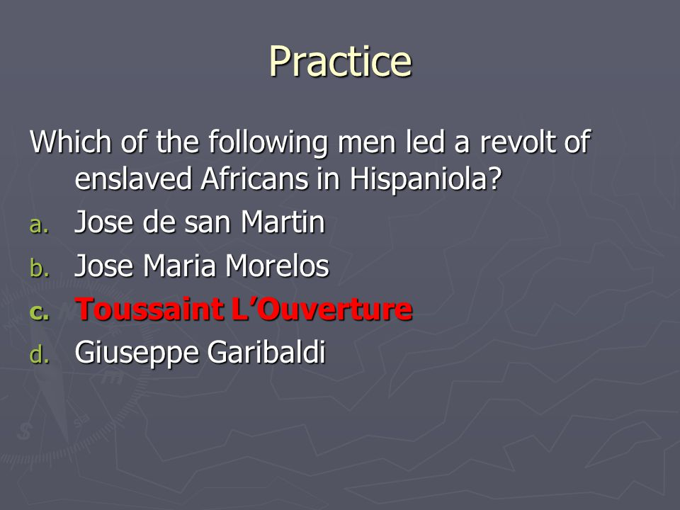 Practice Which of the following men led a revolt of enslaved Africans in Hispaniola Jose de san Martin.