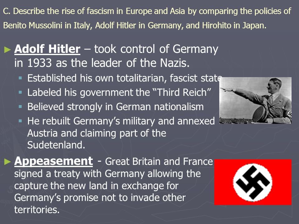 C. Describe the rise of fascism in Europe and Asia by comparing the policies of Benito Mussolini in Italy, Adolf Hitler in Germany, and Hirohito in Japan.