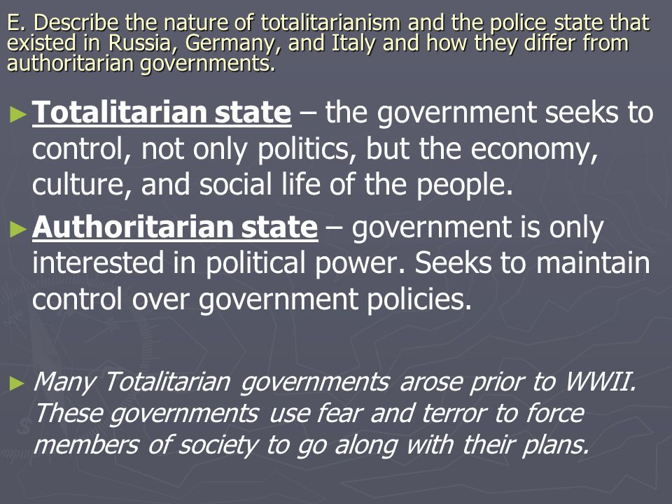 E. Describe the nature of totalitarianism and the police state that existed in Russia, Germany, and Italy and how they differ from authoritarian governments.