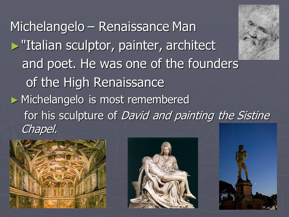 Michelangelo – Renaissance Man Italian sculptor, painter, architect