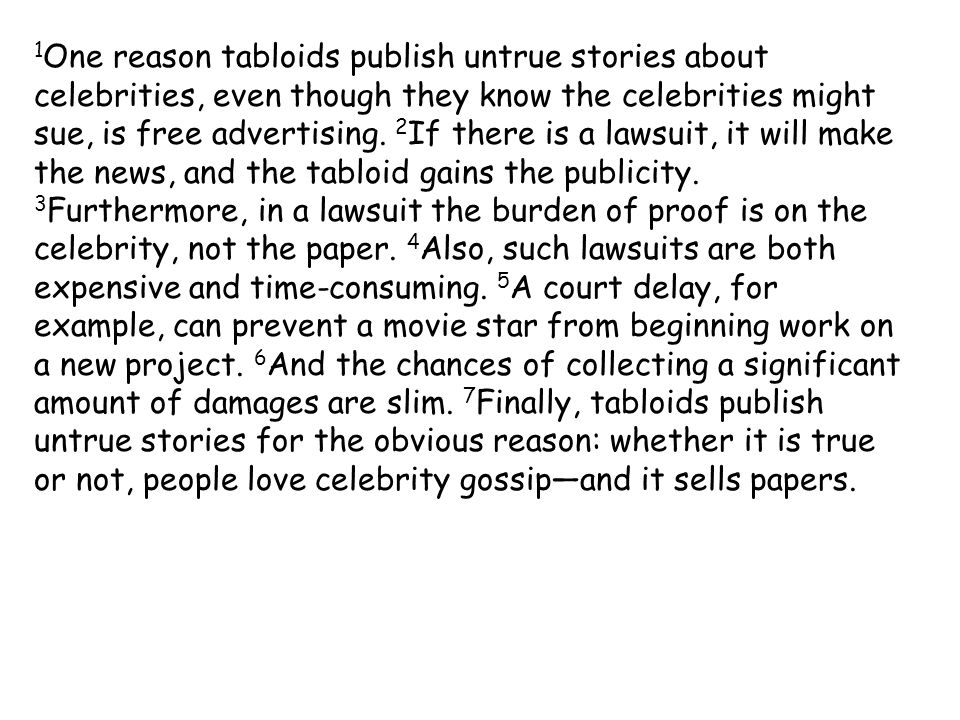 1One reason tabloids publish untrue stories about celebrities, even though they know the celebrities might sue, is free advertising.