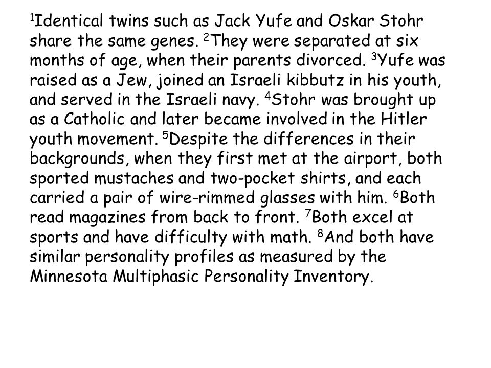 1Identical twins such as Jack Yufe and Oskar Stohr share the same genes.
