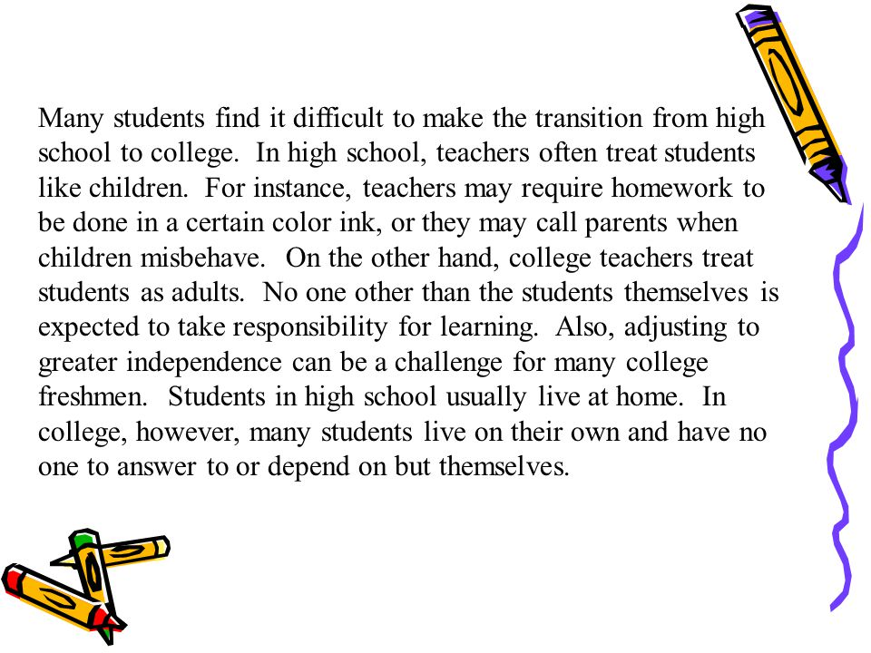 Many students find it difficult to make the transition from high school to college.