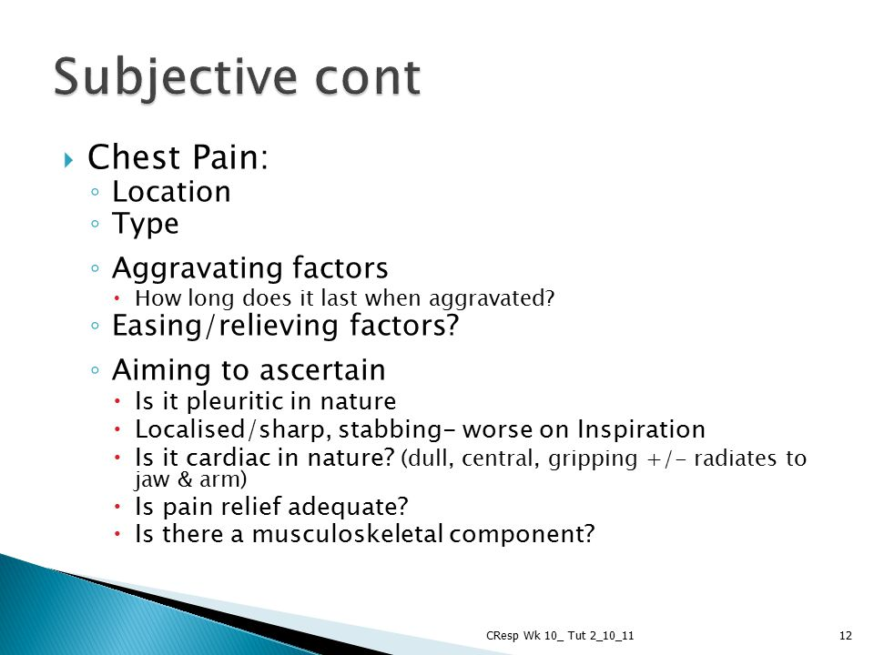 Subjective cont Chest Pain: Location Type Aggravating factors