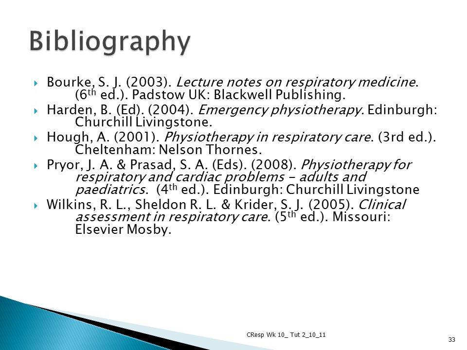 Bibliography Bourke, S. J. (2003). Lecture notes on respiratory medicine. (6th ed.). Padstow UK: Blackwell Publishing.