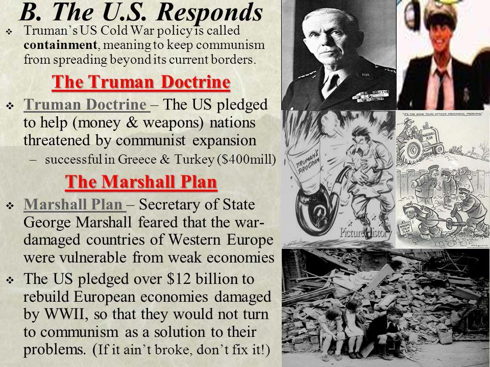 B. The U.S. Responds The Truman Doctrine The Marshall Plan