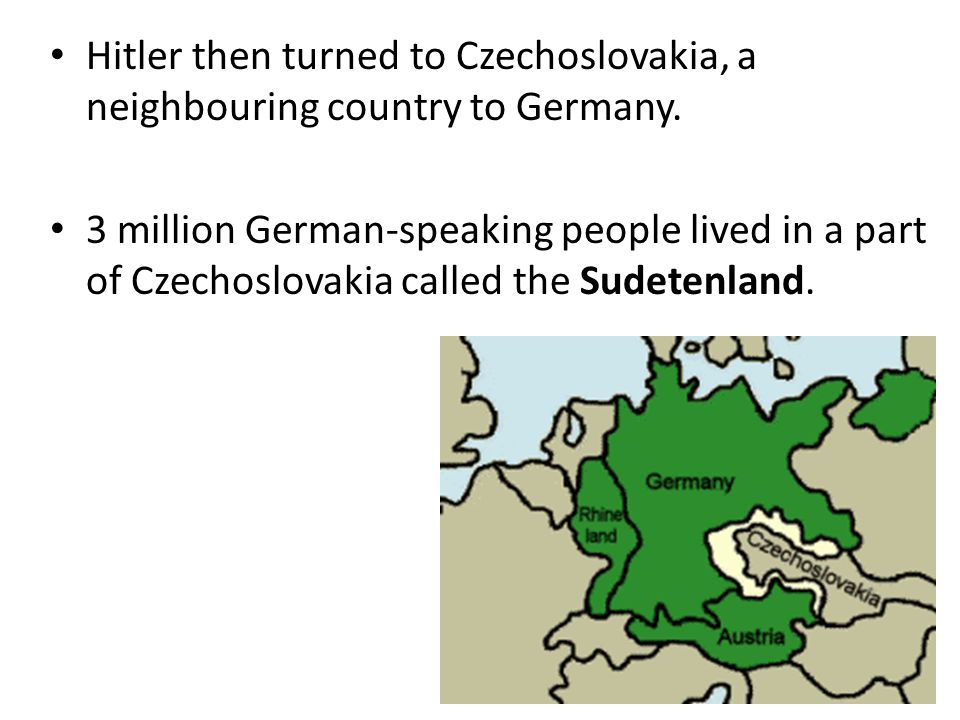Hitler then turned to Czechoslovakia, a neighbouring country to Germany.