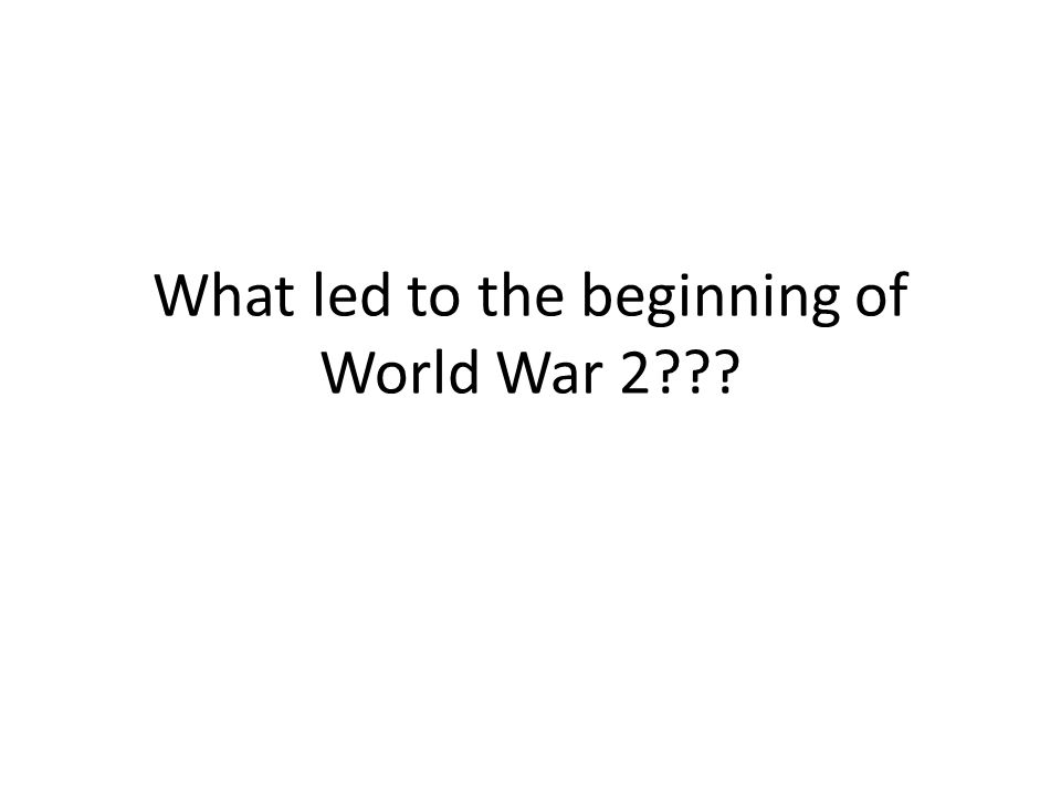What led to the beginning of World War 2