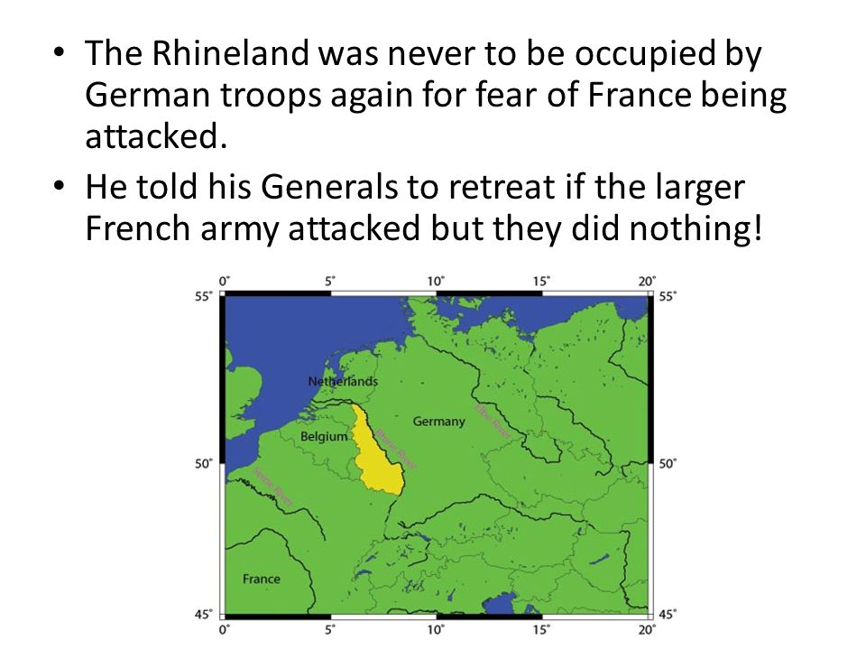 The Rhineland was never to be occupied by German troops again for fear of France being attacked.