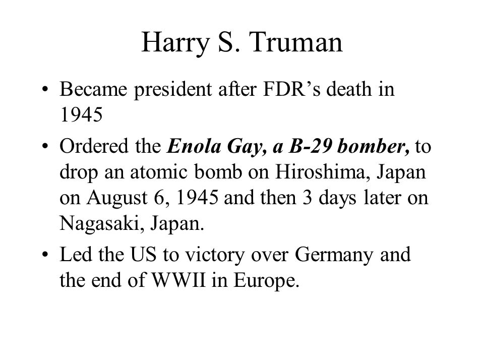 Harry S. Truman Became president after FDR's death in 1945