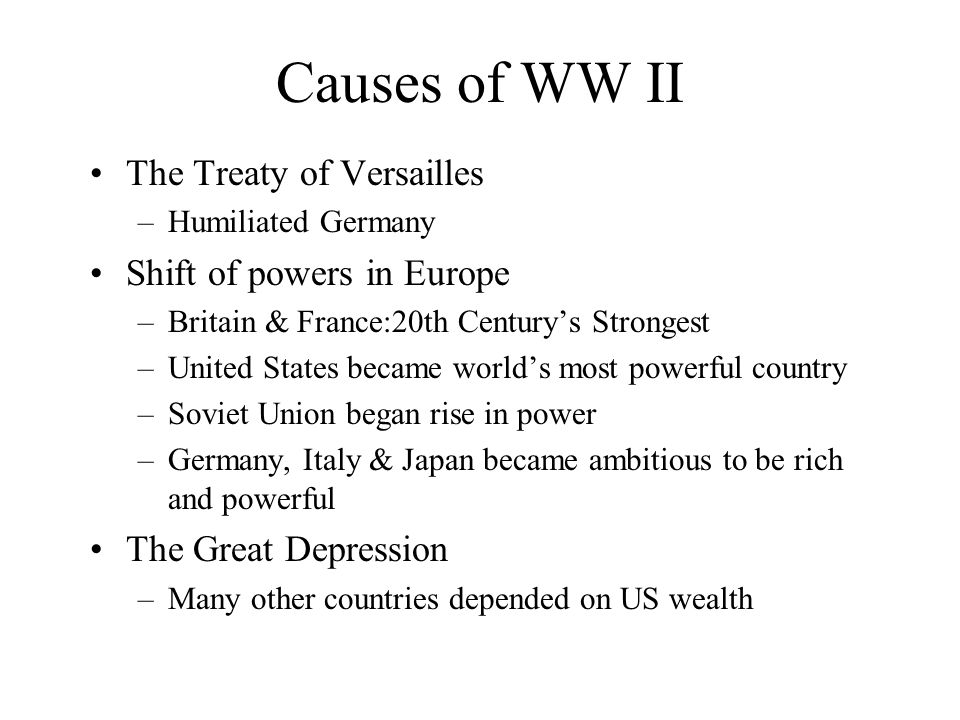 Causes of WW II The Treaty of Versailles Shift of powers in Europe