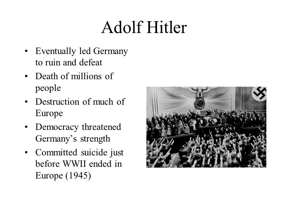 Adolf Hitler Eventually led Germany to ruin and defeat