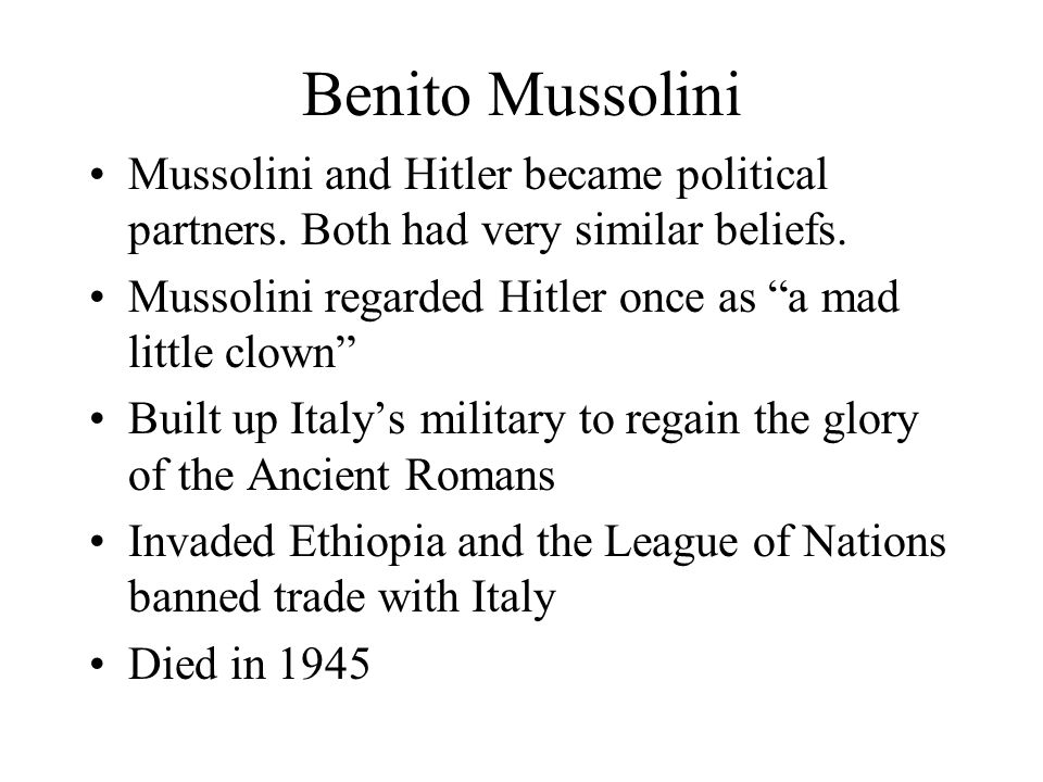Benito Mussolini Mussolini and Hitler became political partners. Both had very similar beliefs.