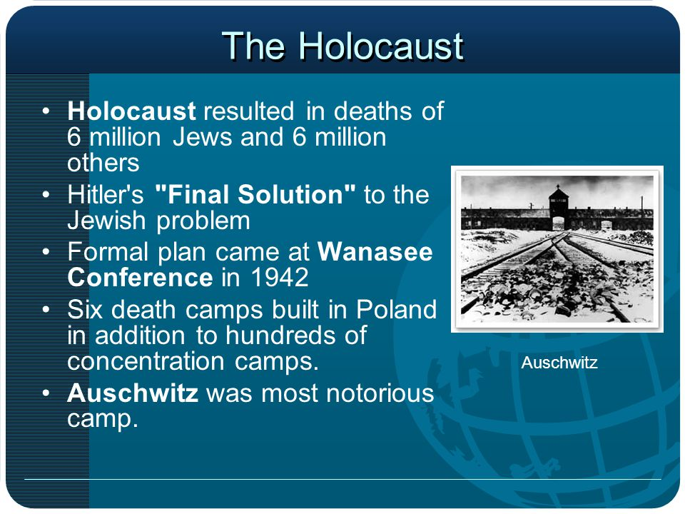 The Holocaust Holocaust resulted in deaths of 6 million Jews and 6 million others. Hitler s Final Solution to the Jewish problem.