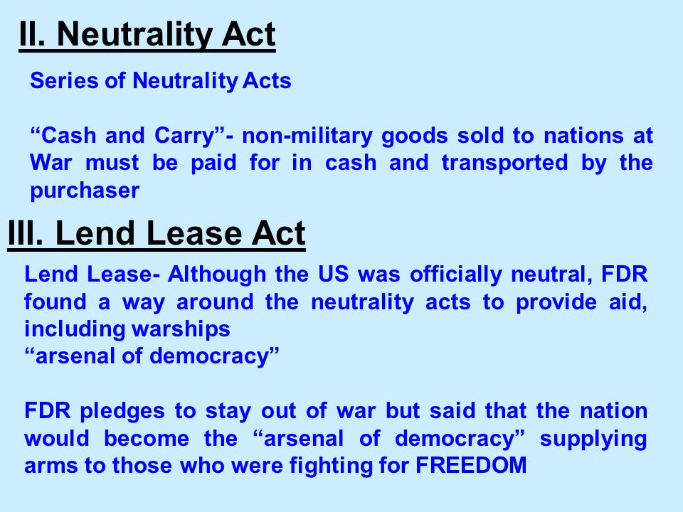 II. Neutrality Act III. Lend Lease Act Series of Neutrality Acts