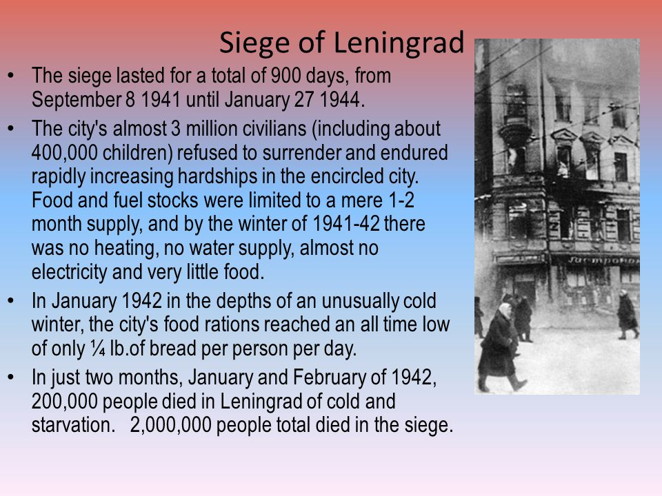 Siege of Leningrad The siege lasted for a total of 900 days, from September 8 1941 until January 27 1944.