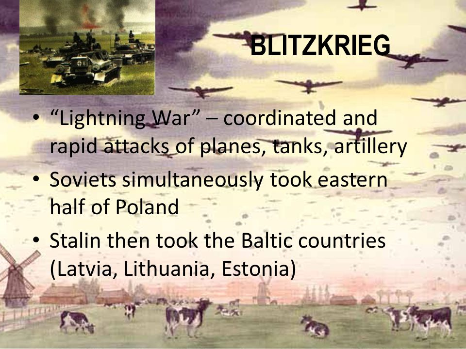 BLITZKRIEG Lightning War – coordinated and rapid attacks of planes, tanks, artillery. Soviets simultaneously took eastern half of Poland.