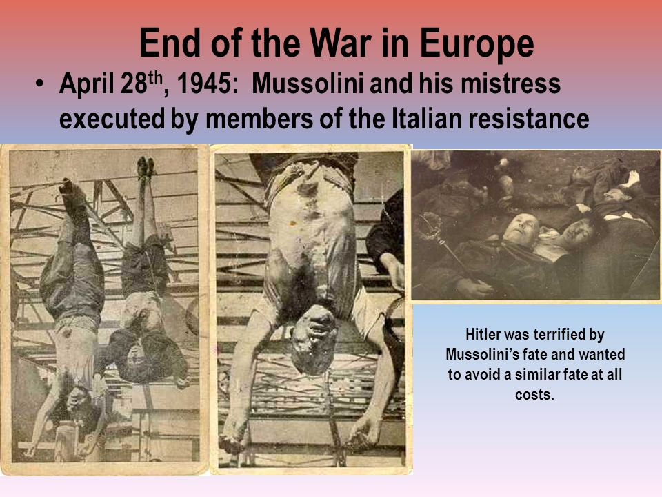 End of the War in Europe April 28th, 1945: Mussolini and his mistress executed by members of the Italian resistance.