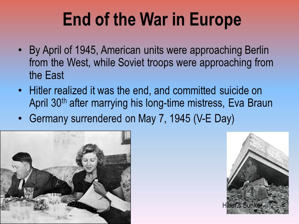 End of the War in Europe By April of 1945, American units were approaching Berlin from the West, while Soviet troops were approaching from the East.