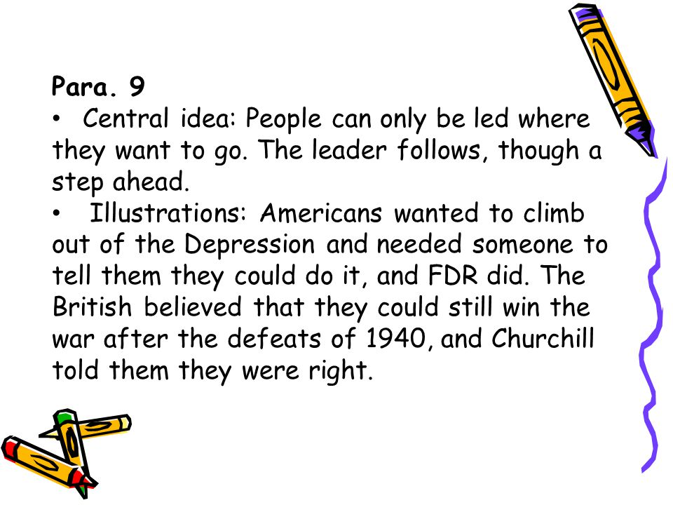 Para. 9 Central idea: People can only be led where they want to go. The leader follows, though a step ahead.