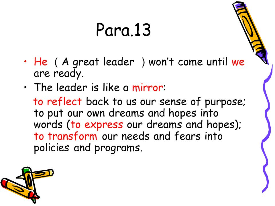 Para.13 He (A great leader )won't come until we are ready.