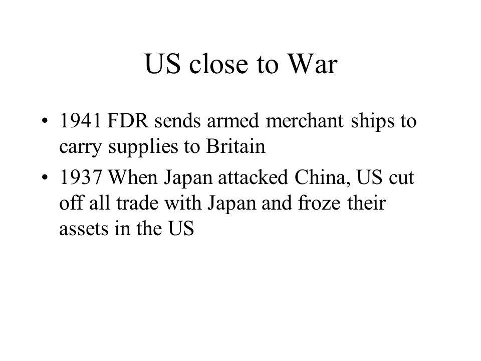 US close to War 1941 FDR sends armed merchant ships to carry supplies to Britain.