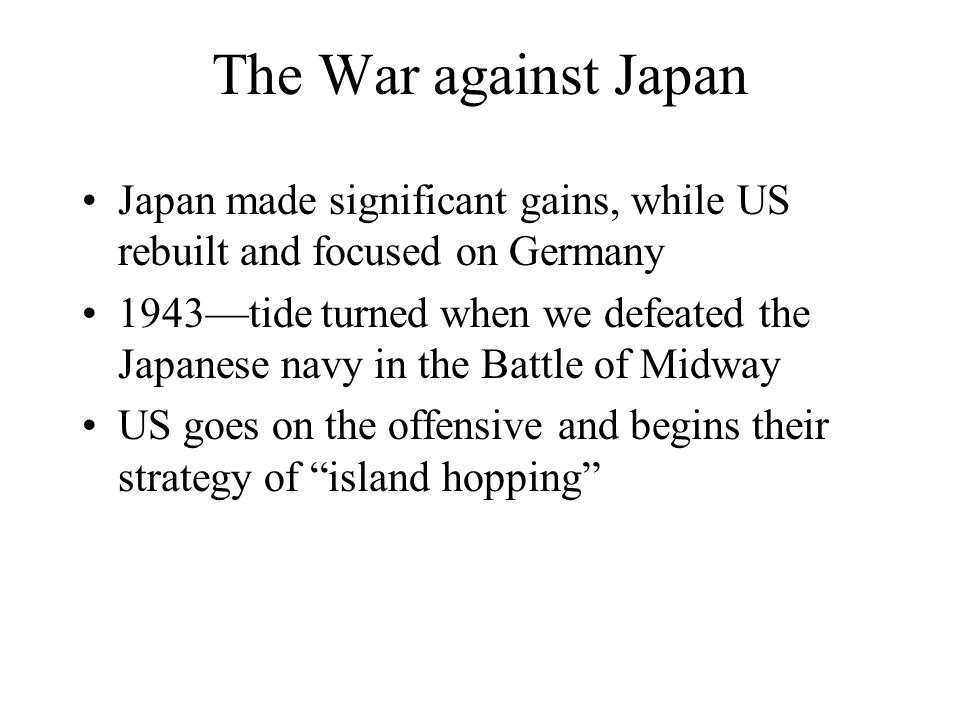 The War against Japan Japan made significant gains, while US rebuilt and focused on Germany.