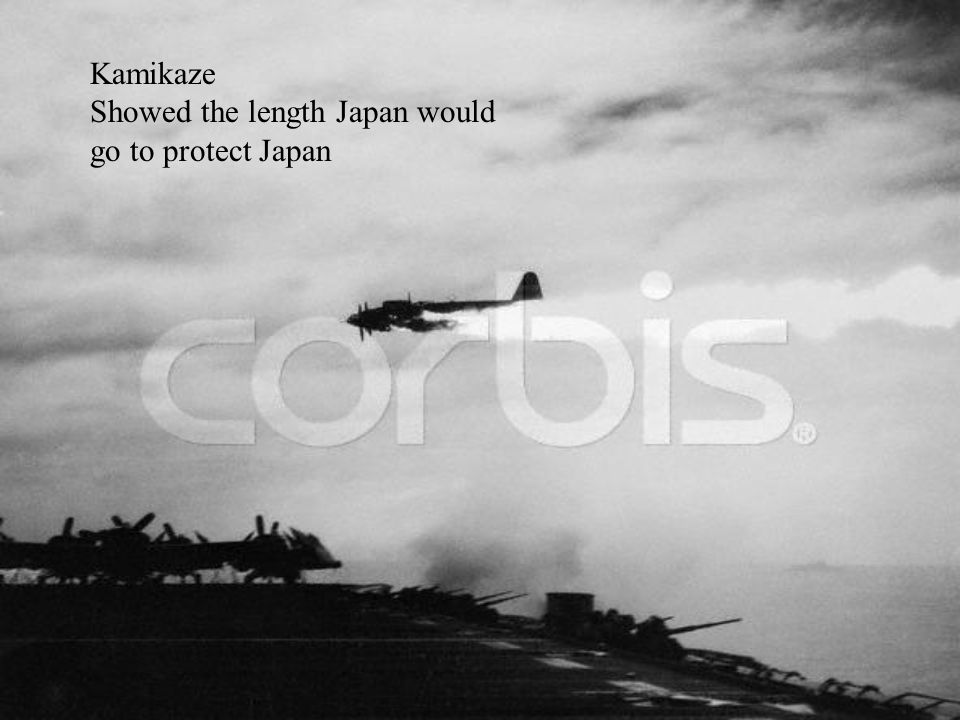 Kamikaze Showed the length Japan would go to protect Japan