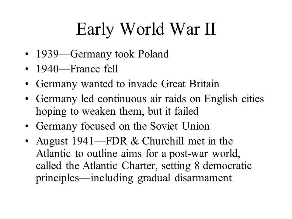 Early World War II 1939—Germany took Poland 1940—France fell