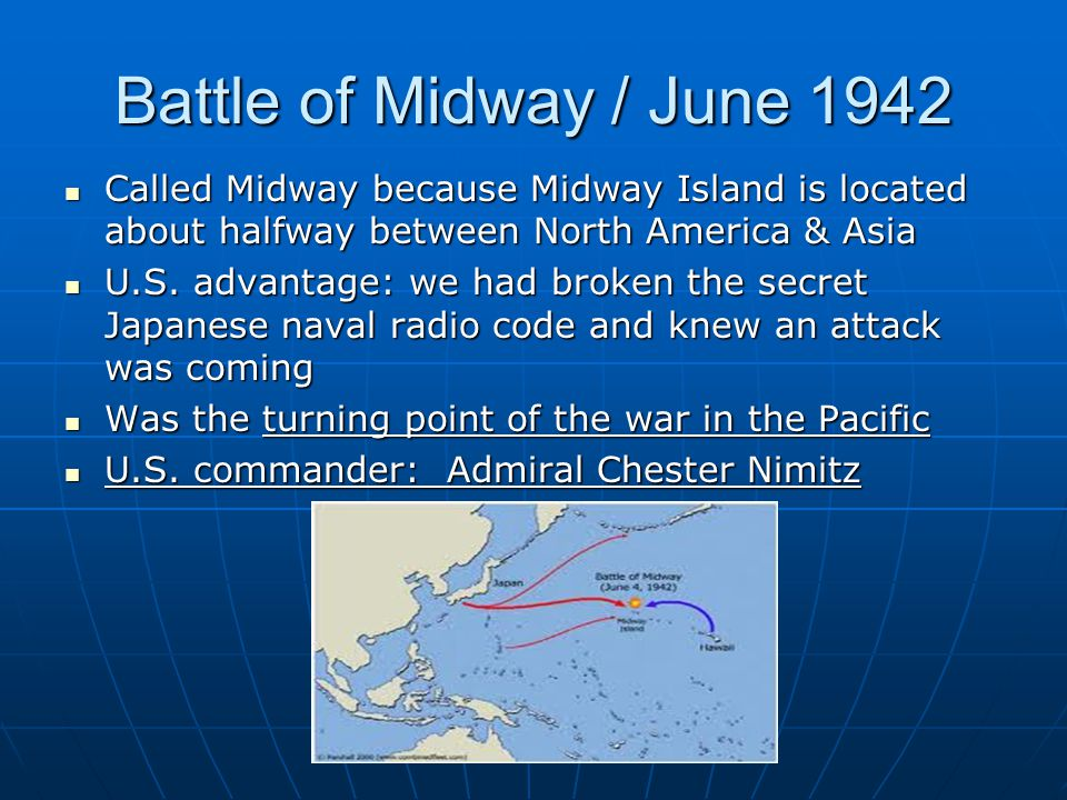 Battle of Midway / June 1942 Called Midway because Midway Island is located about halfway between North America & Asia.