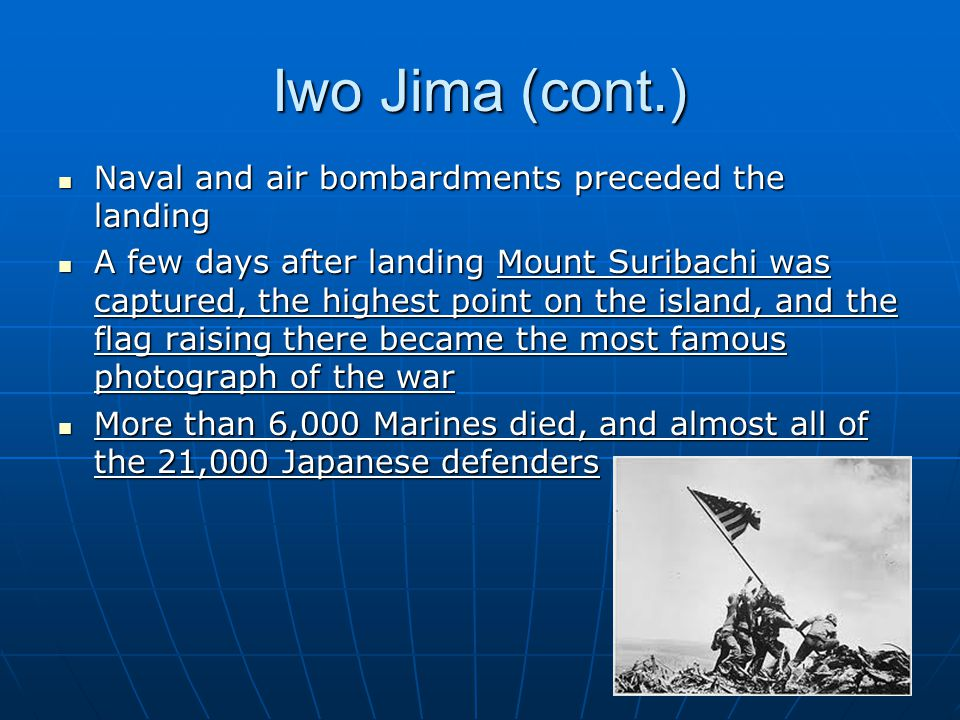 Iwo Jima (cont.) Naval and air bombardments preceded the landing