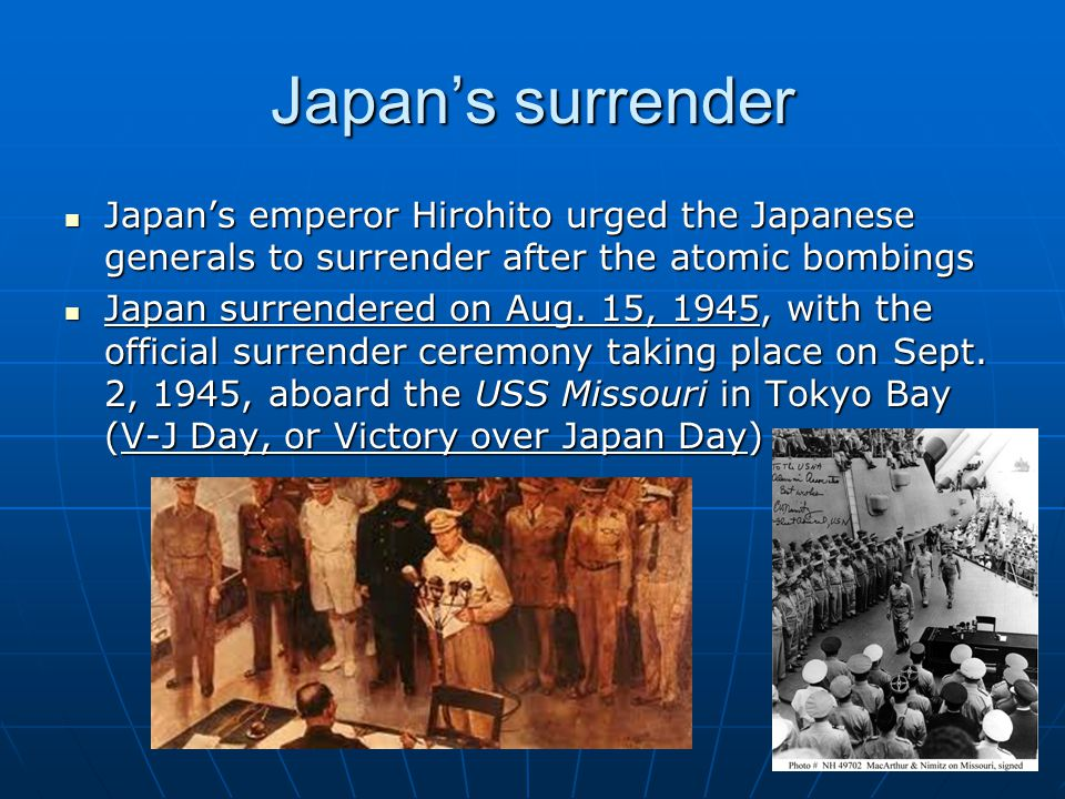 Japan's surrender Japan's emperor Hirohito urged the Japanese generals to surrender after the atomic bombings.